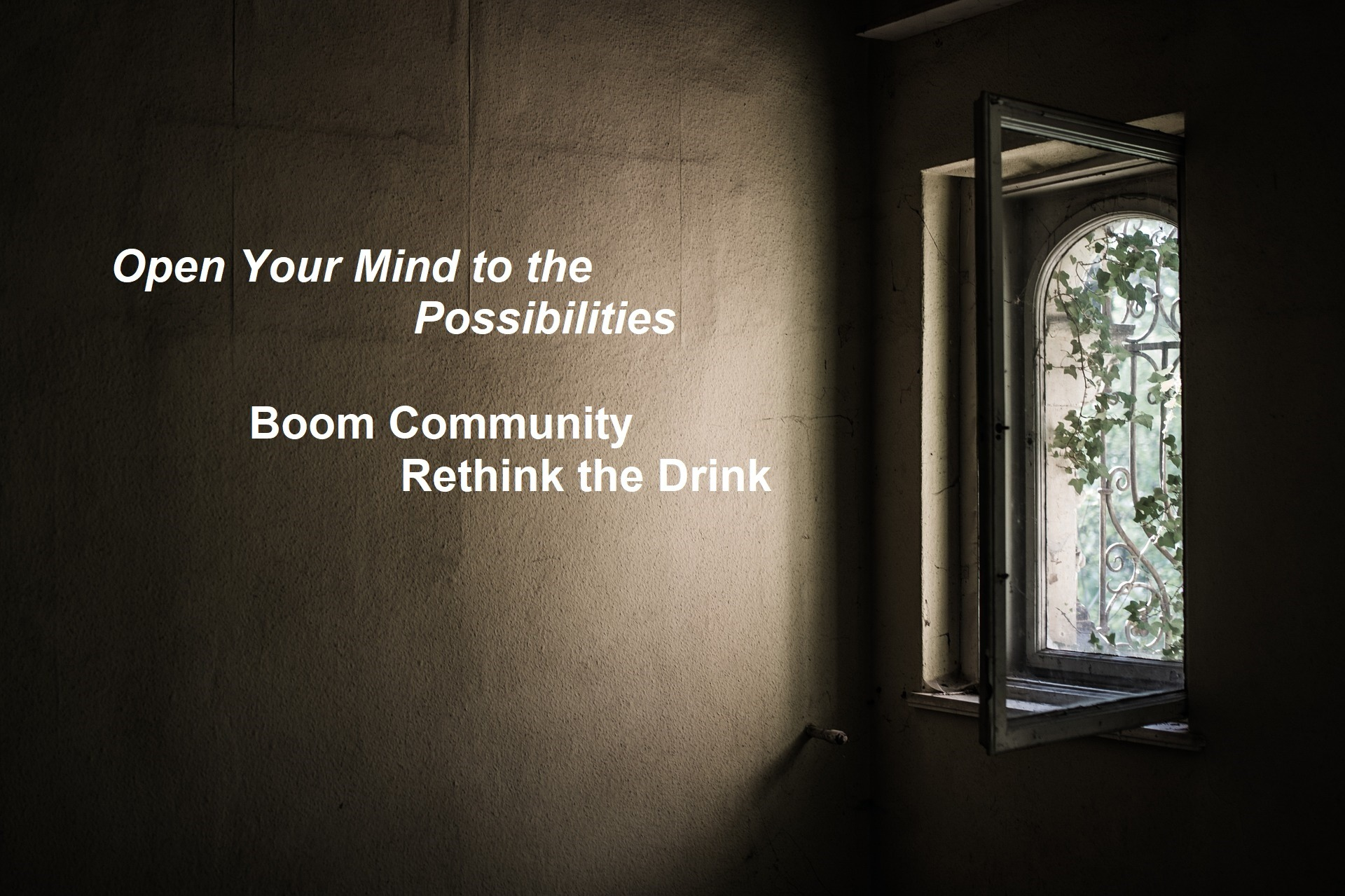 Open Your Mind to the Possibilities Boom Community Rethink the Drink window to garden