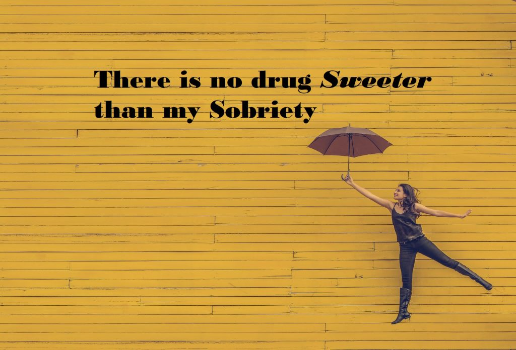No drug sweeter than my sobriety, inspiration to stop drinking