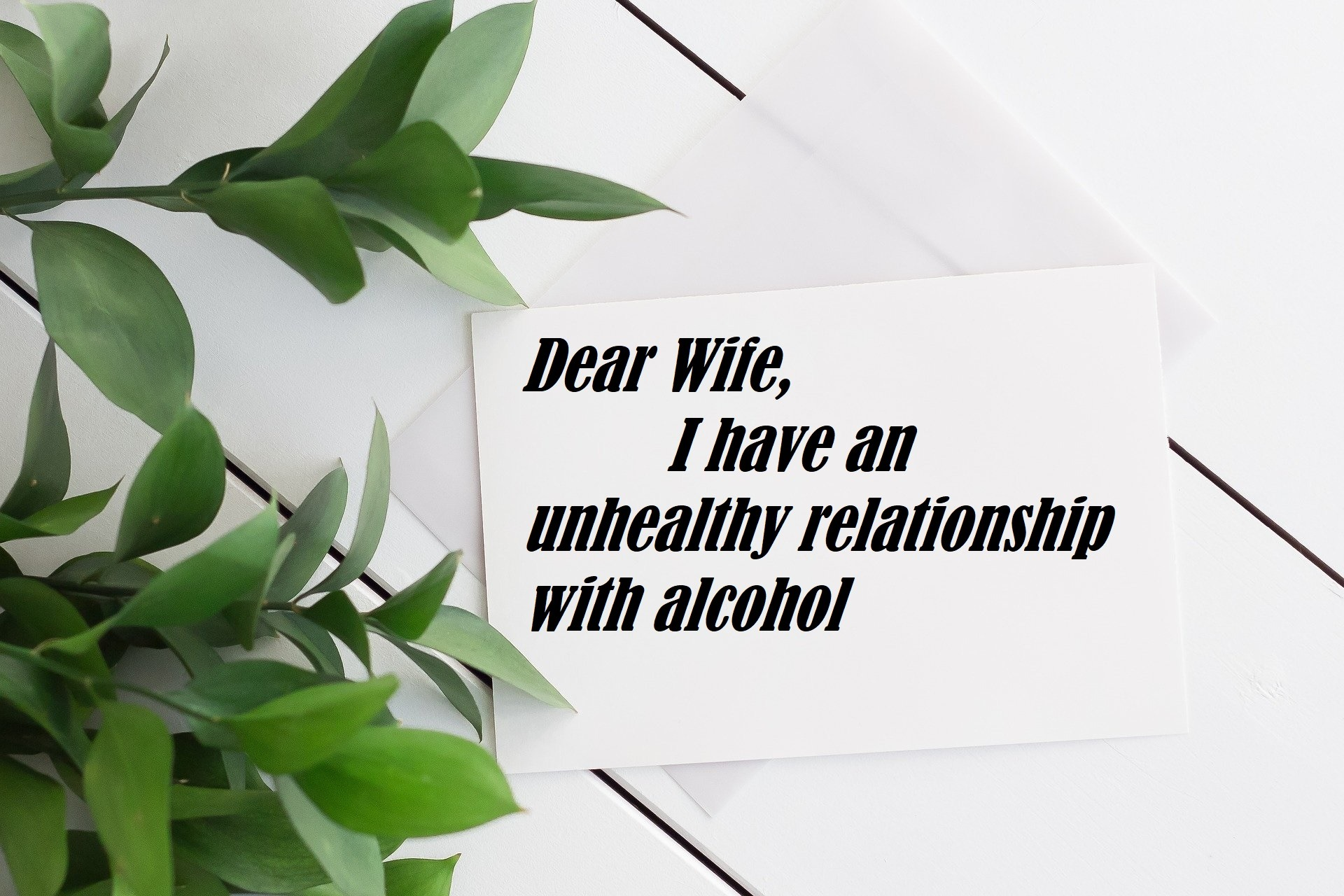 Dear Wife I Have an Unhealthy Relationship with Alcohol