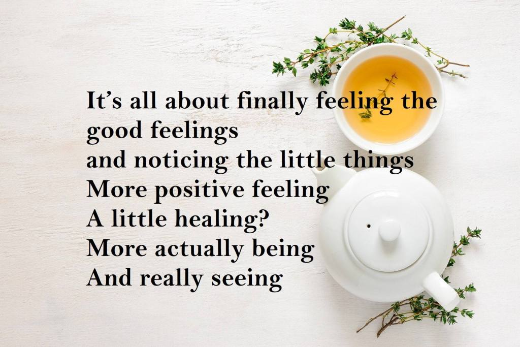 It's all about finally feeling the good feelings and noticing the little things  More positive feeling A little healing? More actually being And really seeing Why I'm Loving Life Sober - A Dry January 2021 Inspiration Poem