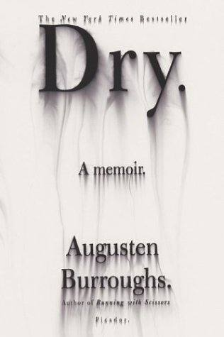 Books to Help you Stop Drinking and Fuel Your Sober Momentum - Dry by Augusten Burroughs