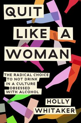 Quit Like a Woman: The Radical Choice to Not Drink in a Culture Obsessed with Alcohol  Books to Help you Stop Drinking and Fuel Your Sober Momentum