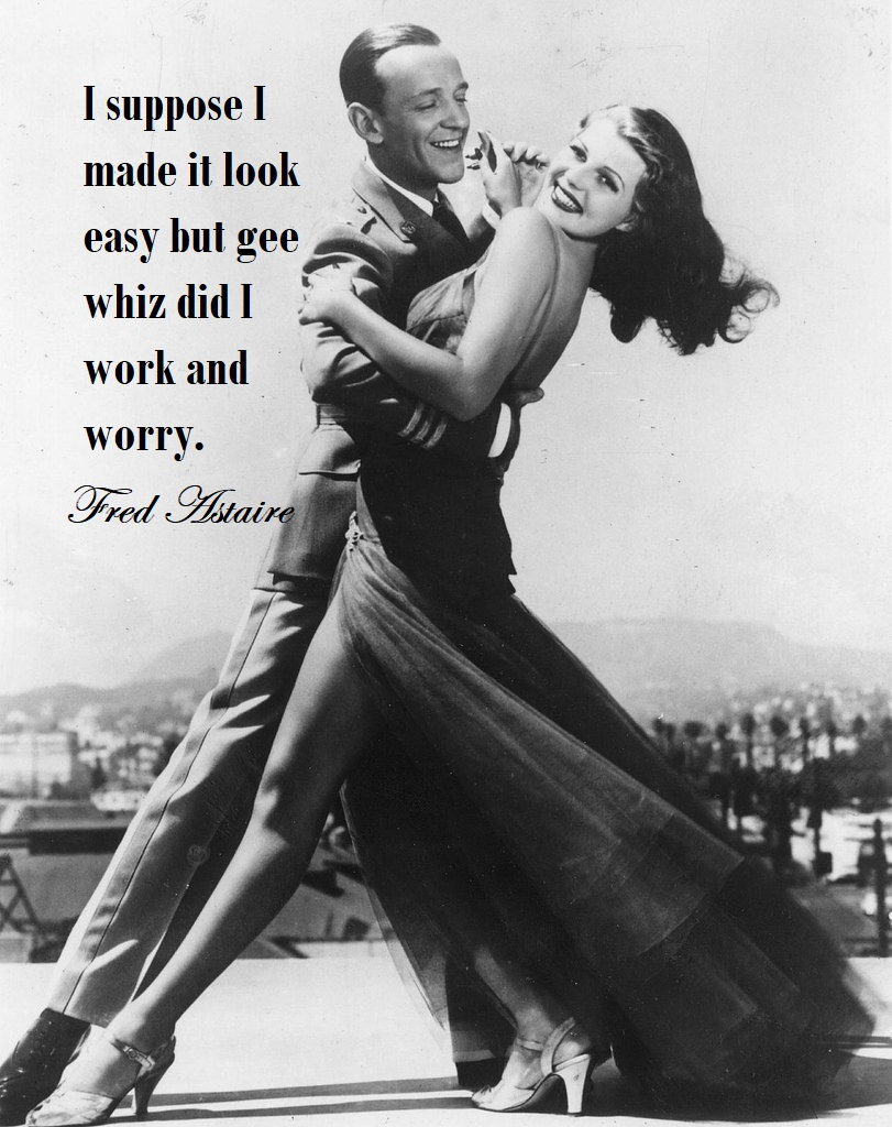 """Fred Astaire Dancing with Quote """" I suppose I made it Look easy but gee whiz did I work and worry."""""""