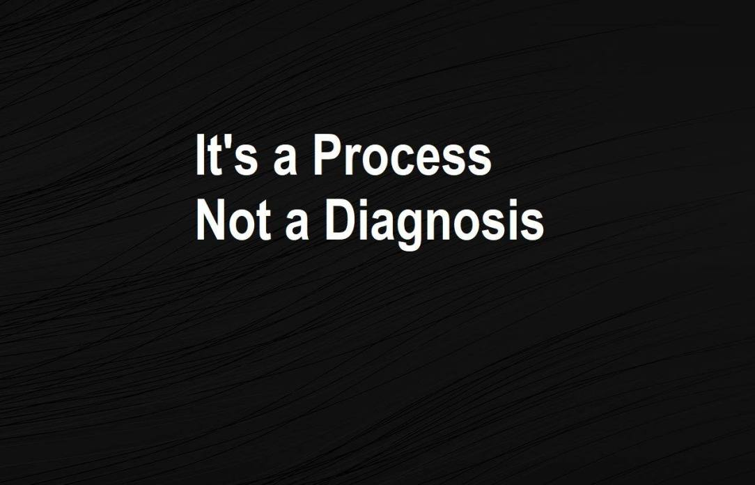It's a Process not a diagnosis - Staying sober